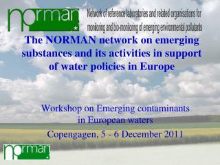 Workshop on Emerging contaminants in European waters  Copengagen, 5 - 6 December 2011