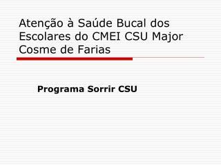 Atenção à Saúde Bucal dos Escolares do CMEI CSU Major Cosme de Farias