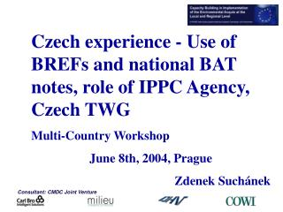 Czech experience - Use of BREFs and national BAT notes, role of IPPC Agency, Czech TWG