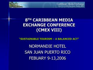 "8 TH  CARIBBEAN MEDIA EXCHANGE CONFERENCE  (CMEX VIII) ""SUSTAINABLE TOURISM – A BALANCED ACT"""