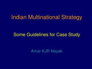 Indian Multinational Strategy Some Guidelines for Case Study  Amar KJR Nayak