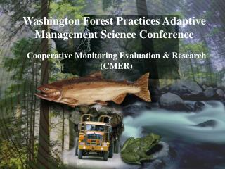 Washington Forest Practices Adaptive Management Science Conference