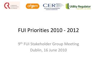 FUI Priorities 2010 - 2012