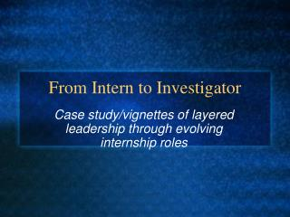 From Intern to Investigator