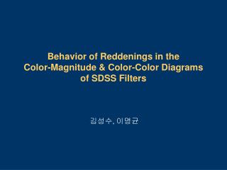 Behavior of Reddenings in the Color-Magnitude & Color-Color Diagrams of SDSS Filters