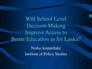 Will School Level  Decision Making  Improve Access to  Better Education in Sri Lanka