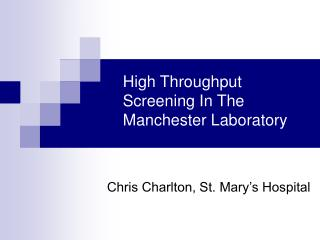 High Throughput Screening In The Manchester Laboratory
