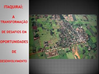ITAQUIRAÍ: A TRANSFORMAÇÃO DE DESAFIOS EM OPORTUNIDADES DE  DESENVOLVIMENTO