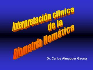 Interpretación clinica                       de la   Biometría Hemática