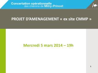 PROJET D'AMENAGEMENT «ex site CMMP»