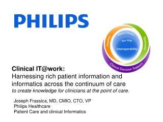 Joseph Frassica, MD, CMIO, CTO, VP Philips Healthcare Patient Care and clinical Informatics