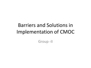 Barriers and Solutions in Implementation of CMOC