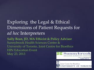 Sally Bean, JD, MA Ethicist & Policy Advisor Sunnybrook Health Sciences Centre &