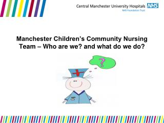 Manchester Children�s Community Nursing Team � Who are we? and what do we do?
