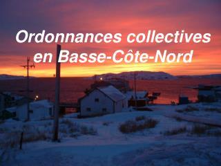Ordonnances  collectives en Basse-Côte-Nord