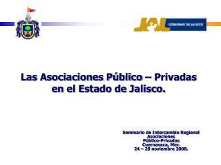 Las Asociaciones Público – Privadas en el Estado de Jalisco.