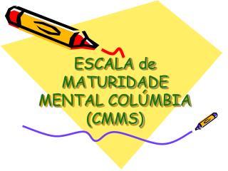 ESCALA de MATURIDADE MENTAL COLÚMBIA (CMMS)