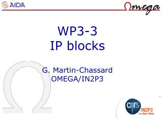 WP3-3 IP blocks G. Martin-Chassard OMEGA/IN2P3