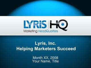Lyris, Inc.   Helping Marketers Succeed