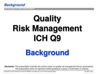 Quality Risk Management ICH Q9  Background