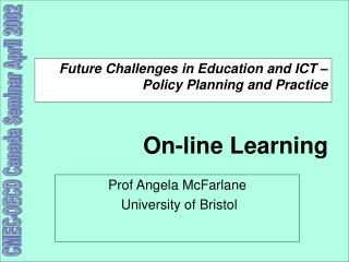 Future Challenges in Education and ICT – Policy Planning and Practice On-line Learning