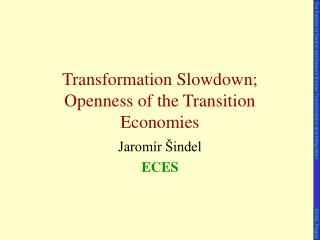 Transformation Slowdown; Openness of the Transition Economies
