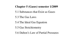 Chapter 5 (Gases) semester 1/2009 5.1 Substances that Exist as Gases 5.3 The Gas Laws