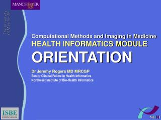 Computational Methods and Imaging in Medicine HEALTH INFORMATICS MODULE ORIENTATION