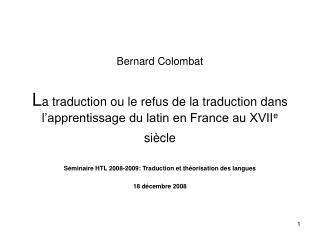 Bernard Colombat  La traduction ou le refus de la traduction dans l apprentissage du latin en France au XVIIe si cle