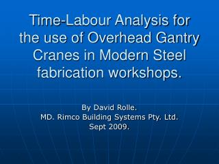 Time-Labour Analysis for the use of Overhead Gantry Cranes in Modern Steel fabrication workshops.