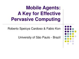 Mobile Agents:  A Key for Effective Pervasive Computing