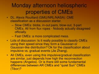 Monday afternoon heliospheric properties of CMEs