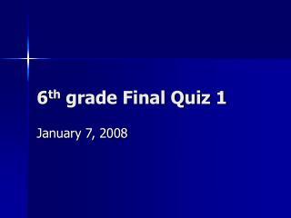 6 th  grade Final Quiz 1