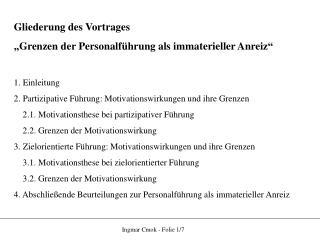 """Gliederung des Vortrages  """"Grenzen der Personalführung als immaterieller Anreiz"""" 1. Einleitung"""