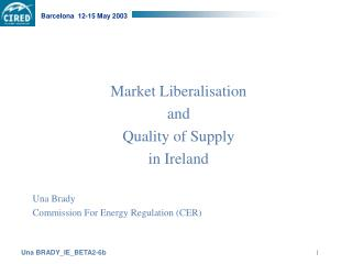 Market Liberalisation  and  Quality of Supply  in Ireland Una Brady
