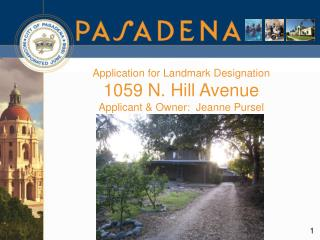 Application for Landmark Designation  1059 N. Hill Avenue Applicant & Owner:  Jeanne Pursel