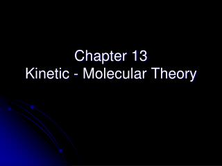 Chapter 13 Kinetic - Molecular Theory