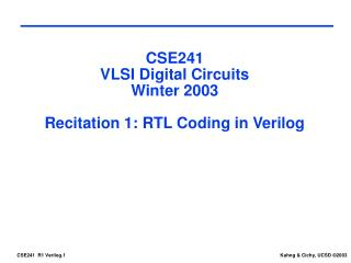 CSE241 VLSI Digital Circuits Winter 2003 Recitation 1: RTL Coding in Verilog