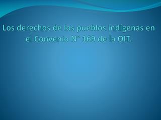 Los  derechos  de los pueblos  indígenas  en el  Convenio  N° 169 de la OIT.