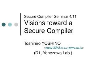 Secure Compiler Seminar 4/11 Visions toward a Secure Compiler