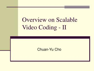Overview on Scalable Video Coding - II