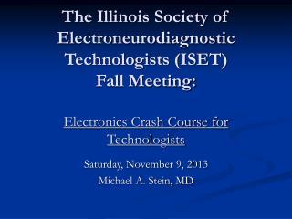 Saturday, November 9, 2013 Michael A. Stein, MD