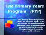 The Primary Years Program   PYP