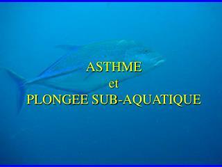 ASTHME  et  PLONGEE SUB-AQUATIQUE