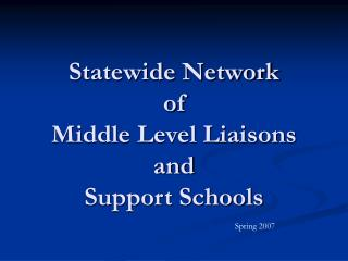 Statewide Network of Middle Level Liaisons and  Support Schools