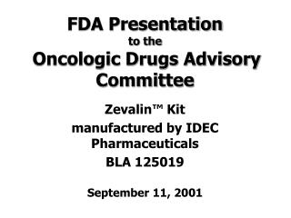FDA Presentation to the  Oncologic Drugs Advisory Committee