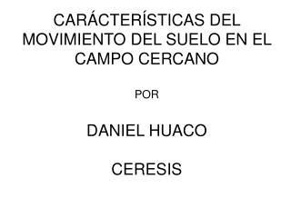 CARÁCTERÍSTICAS DEL MOVIMIENTO DEL SUELO EN EL CAMPO CERCANO POR DANIEL HUACO CERESIS