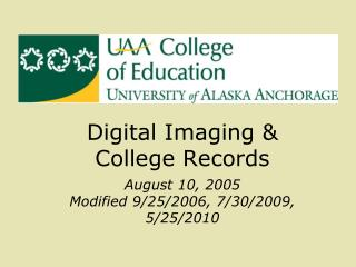 Digital Imaging & College Records August 10, 2005 Modified 9/25/2006, 7/30/2009, 5/25/2010