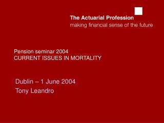Pension seminar 2004 CURRENT ISSUES IN MORTALITY