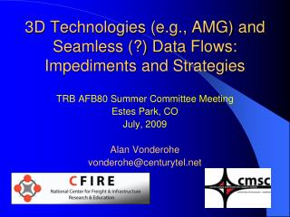 3D Technologies (e.g., AMG) and Seamless (?) Data Flows: Impediments and Strategies